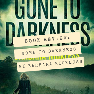 Gone to Darkness by Barbara Nickless Book Review